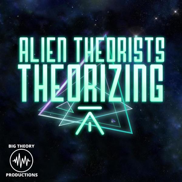 ALIEN THEORISTS THEORIZING