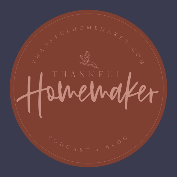 Thankful Homemaker: A Christian Homemaking Podcast banner backdrop