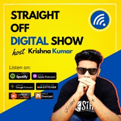 Straight Off Digital Show By Krishna Kumar | Digital Marketing Made Easy
