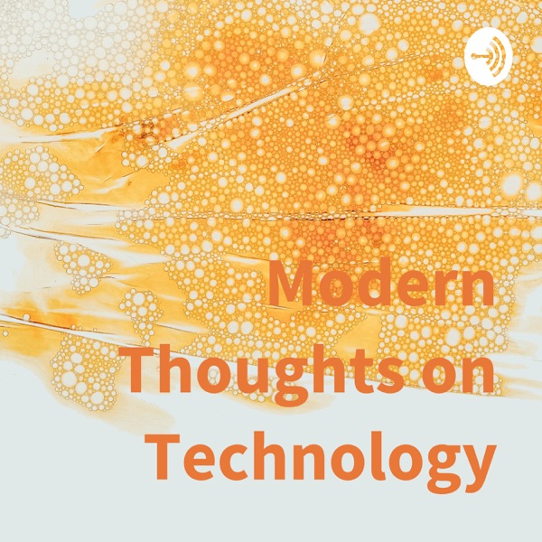 Modern Thoughts on Technology