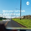 Welcome! Let's talk about child and adolescent mental health! artwork