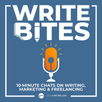 Write Bites: 10 Minute Chats On Writing, Marketing & Freelancing podcast