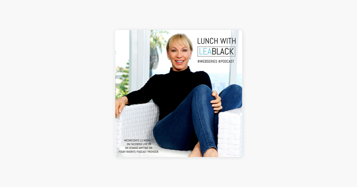Lunch With Lea Black On Apple Podcasts