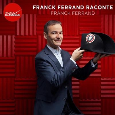Franck Ferrand raconte...:Radio Classique