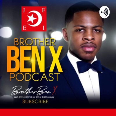 Brother Ben X Podcast:Brother Ben X Podcast