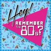 Hey! Remember the 80's?