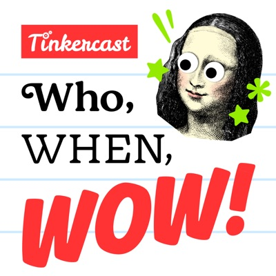 Who, When, Wow!:Tinkercast | Wondery