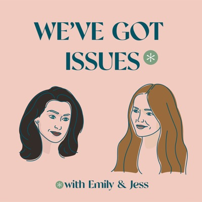 We've Got Issues With Emily and Jess:Emily Amick & Jess Kirby