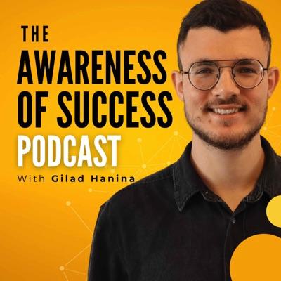 The Awareness of Success Podcast:Gilad Hanina