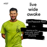 27. Tom Peacock-Nazil: on cleaning up the seven seas, plastic pollution & plastic offsetting