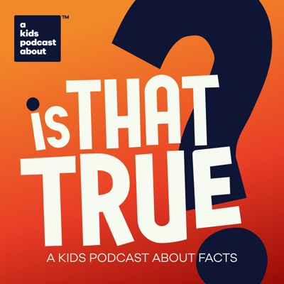 Is That True?:A Kids Podcast About