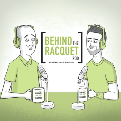 Behind the Racquet Pod:Mike Cation & Noah Rubin/Tennis Channel Podcast Network