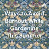Ways to Avoid Burnout While Gardening This Summer artwork