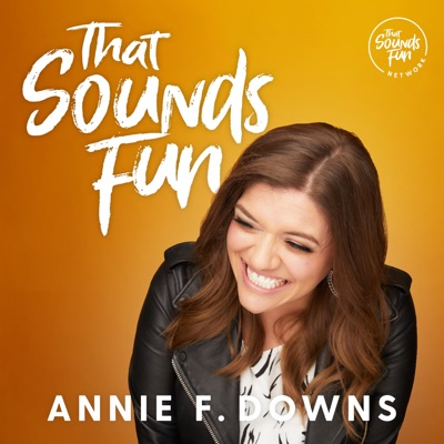 That Sounds Fun with Annie F. Downs:That Sounds Fun Network