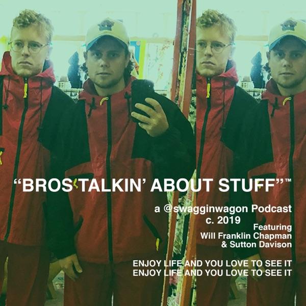 Bros Talkin' About Stuff