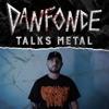 Danfonce Talks Metal