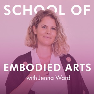 School of Embodied Arts Podcast with Jenna Ward