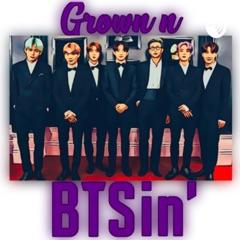Grown n BTSin': A BTS Podcast