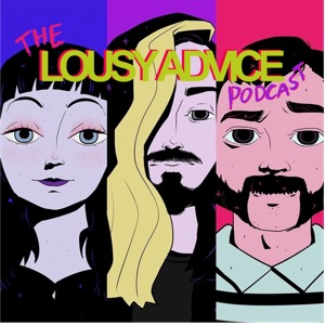 The Lousy Advice Podcast