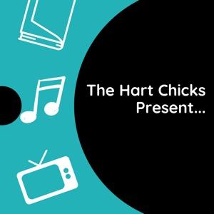 The Hart Chicks Present…