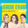 The Deirdre O'Kane Podcast with SJ and Eva B