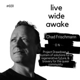#031 Chad Frischmann: on Project Drawdown, a system of solutions for a regenerative future & bravery for the queer community