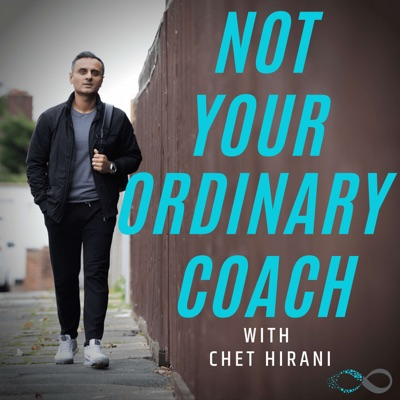 Not Your Ordinary Coach with Chet Hirani