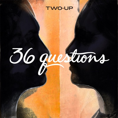 36 Questions – The Podcast Musical:Two-Up