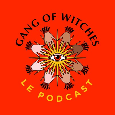Gang Of Witches - Le Podcast