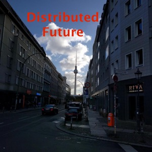 Distributed Future Podcast