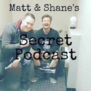Matt and Shane's Secret Podcast