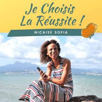 Je Choisis La Réussite : Le podcast de Nicaise Sofia