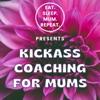 Kickass Coaching For Mums artwork