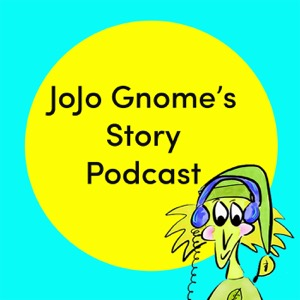 JoJo Gnome's Story Podcast