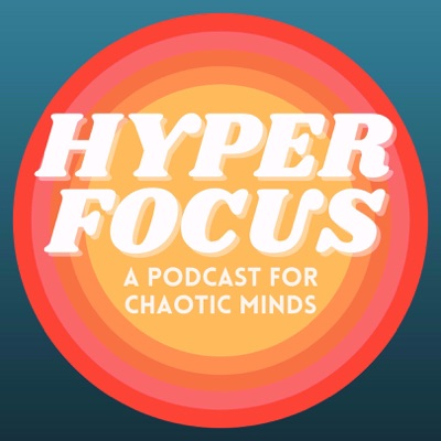 HYPERFOCUS: A Podcast for Chaotic Minds