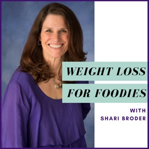 Weight Loss for Foodies podcast | Ditch the Diet and Lose Weight with Shari Broder