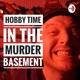 Hobby Time in the Murder Basement