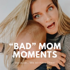 """Bad"" Mom Moments"