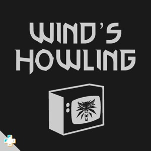 Wind's Howling: A Witcher Netflix Show Podcast