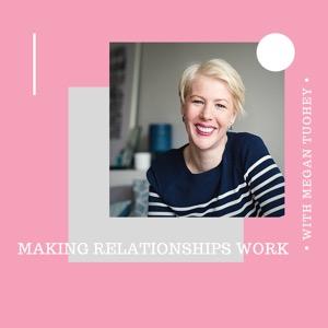 Meg Tuohey - Making  Relationships Work