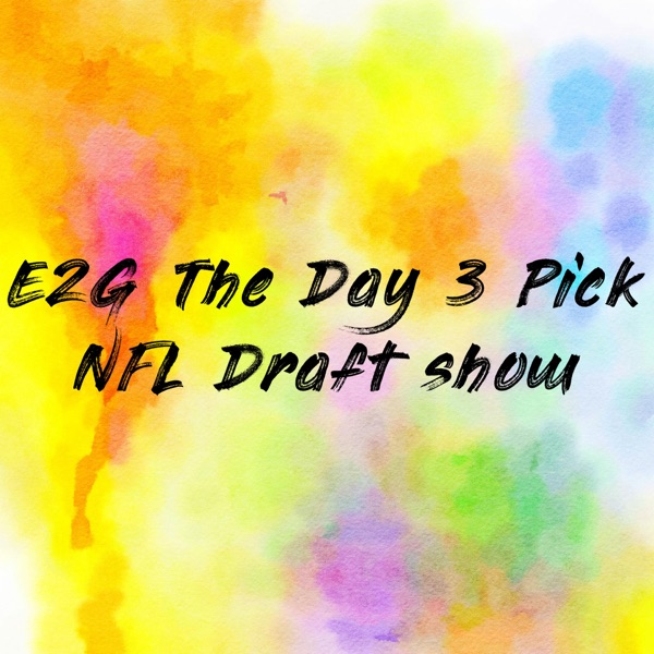 E2G The Day 3 Pick NFL Draft show