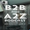 B2B From A2Z Podcast - Antonio T Smith Jr