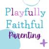 Playfully Faithful Parenting artwork