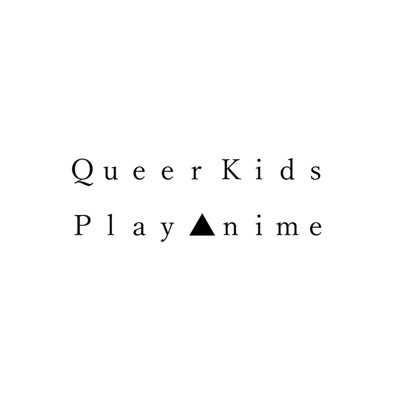 Queer Kids Play Anime