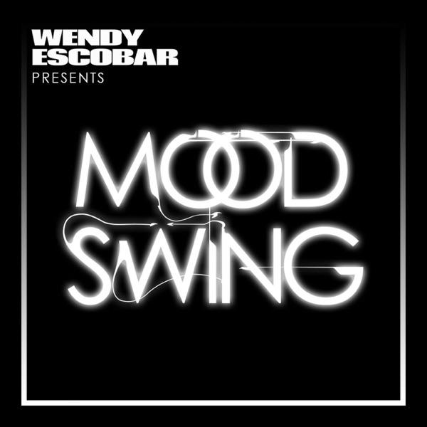 Wendy Escobar Presents: Mood Swing