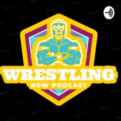 Wrestling Now Podcast