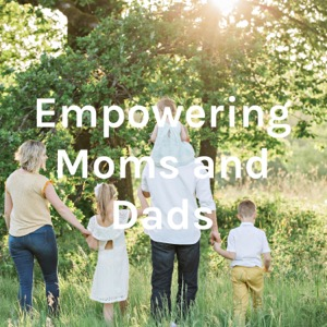 Empowering Moms and Dads