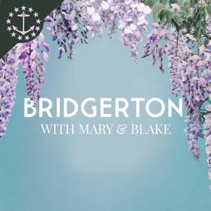 Bridgerton With Mary & Blake: A Bridgerton Podcast