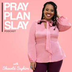 Pray Plan Slay Podcast