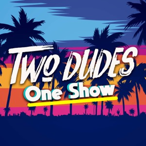 Two Dudes, One Show